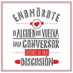 enamorate de alguien que vuelva para conversar dspues de una discusion