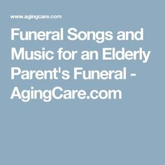 Funeral Songs and Music for an Elderly Parent's Funeral - AgingCare.com
