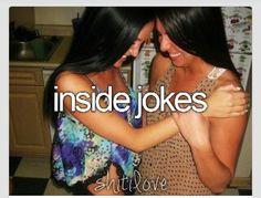 Inside jokes with ur best friend
