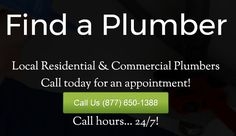 Local Residential & Commercial Plumbers - Call today for an appointment! 877-650-1388 Call... 24/7!