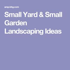 Small Yard & Small Garden Landscaping Ideas