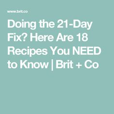 Doing the 21-Day Fix? Here Are 18 Recipes You NEED to Know   Brit + Co