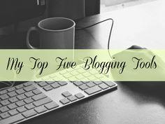 My Top Five Blogging Tools. #blog #bloggingtips Good websites for bloggers