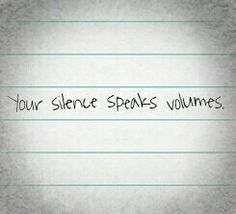 Your silence speaks volumes...