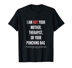 Amazon.com: I Am Not Your Mother, Therapist, Or Your Punching Bag: Clothing