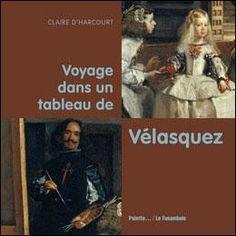 Voyage dans un tableau de Vélasquez. Claire D'HARCOURT – 2009 (Dès 5 ans)