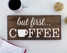 But First Coffee Sign / But first...coffee : This about sums up my first priority when starting a task and I am sure I am not alone! This sign is great for your coffee station, Keurig area, up on a ki
