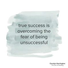 True success is overcoming the fear f being unsuccessful.