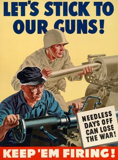 Let's stick to our guns! Needless days off can lose the war! Keep 'em firing! From the General Motors Oldsmobile Division, a motivational poster from WWII. Vintage WWII poster, circa 1942.