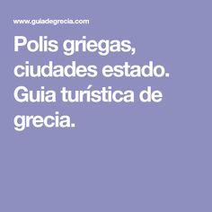 Polis griegas, ciudades estado. Guia turística de grecia. Poli, Greek, Greece, Cities