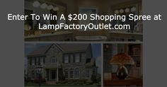 Sign up for special offers and announcements and be entered to win a $200 shopping spree at LampFactoryOutlet.com!