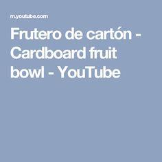 Frutero de cartón - Cardboard fruit bowl - YouTube