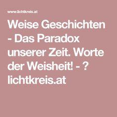 Weise Geschichten - Das Paradox unserer Zeit. Worte der Weisheit! - ♥ lichtkreis.at