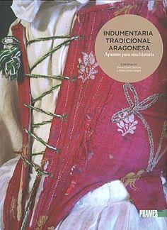 Indumentaria tradicional aragonesa: apuntes para una historia / Dabí Latas Alegre y Elena Guarc Sancho. Editorial Prames