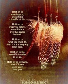 "Inspirational Words Love Quotes — ""Hold on to what is love positive words Native American Prayers, Native American Spirituality, Native American Wisdom, American Indians, Indian Spirituality, Wisdom Quotes, Life Quotes, American Indian Quotes, American History"