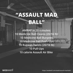 """Assault Mad Ball"" WOD - AMRAP in 20 minutes: 10 Medicine Ball Cleans (20/16 lb); 10 Medicine Ball Burpees; 10 Medicine Ball Push-Ups; 10 Russian Twists (20/16 lb); 10 Pull-Ups; 10 calorie Assault Air Bike"