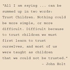 John Holt on the importance of trusting children, and why it's so difficult.