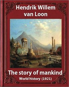 The Story of Mankind (1921), by Hendrik Willem van Loon (illustrated): World history: Hendrik Willem van Loon  1922 Newbery Medal winner.  The Story of Mankind was written and illustrated by Dutch-American journalist, professor, and author Hendrik Willem van Loon and published in 1921. In 1922, it was the first book to be awarded the Newbery Medal for an outstanding contribution to children's literature.