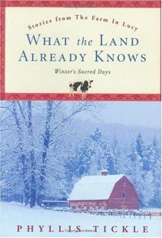 What the Land Already Knows: Winter's Sacred Days (Stories from the Farm in Lucy) by Phyllis Tickle,http://www.amazon.com/dp/0829417664/ref=cm_sw_r_pi_dp_-MVxsb1Q73468E89