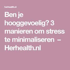 Ben je hooggevoelig? 3 manieren om stress te minimaliseren – Herhealth.nl Highly Sensitive Person, Adult Adhd, Stress Less, Self Development, Words Quotes, Self Love, Feel Good, Coaching, Healing