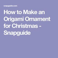 How to Make an Origami Ornament for Christmas - Snapguide