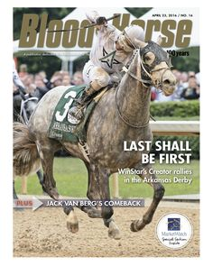Issue 16, April 23, 2016. Last Shall Be First: WinStar's Creator rallies in the Arkansas Derby. Also in this issue: Jack Van Berg's Comeback, MarketWatch Special Section. Buy this issue: http://shop.bloodhorse.com/collections/all-print-issues/products/blood-horse-april-23-2016-print
