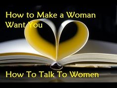 How to Make a Woman Want You - How To Talk To Women
