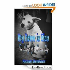 Here is the popular eBook my wife and I released on the story of our dog Blue and his early adventures after being rescued from a shelter.