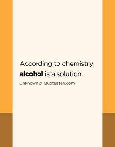 According to chemistry alcohol is a solution. Quote from quoteistan Swedish Men, Drink Quotes, Word Express, Chemistry, Quote Of The Day, Life Quotes, Alcohol, Inspirational Quotes, Shit Happens
