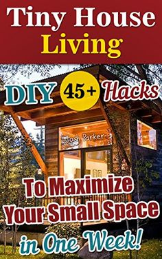 Tiny House Living: 45+ DIY Hacks To Maximize Your Small Space in One Week!: Organizing small spaces, how to decorate small house, DIY Household Hacks (Tiny ... Plans, Small House, Small Space Decorating) by Josh Parker http://www.amazon.com/dp/B00Y1QQJR2/ref=cm_sw_r_pi_dp_Q85Cvb1X6TY20