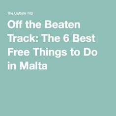 Off the Beaten Track: The 6 Best Free Things to Do in Malta