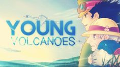 [ AMV ] Young Volcanoes