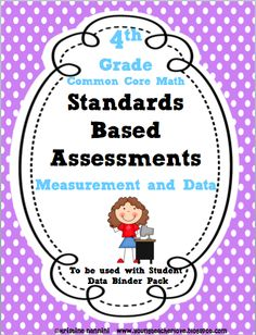 4th Grade Common Core Math- Measurement and Data Assessments. The majority of the questions are higher ordered thinking questions, teaching notes and room to document included! Perfect for schools switching to standards based grading.