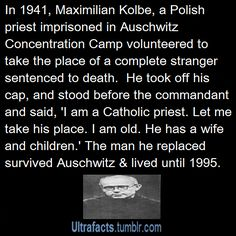 Maximilian Kolbe is awesome okay. Like this doesn't cover the half of how awesome he is. Also, he's a canonized saint for anyone wondering. The More You Know, Good To Know, Give It To Me, Did You Know, Wtf Fun Facts, Funny Facts, We Are The World, In This World, Gives Me Hope