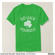 Shop Good Luck Yourself - Funny St Patricks Day T-Shirt created by ShirtEater. Vinyl Pool, St Pats, Good Luck, You Funny, St Patricks Day, Tshirt Colors, Fitness Models, Saints, Tee Shirts