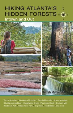 Hiking Atlanta's Hidden Forests: Intown and Out - Atlanta's forests are one of the city's best-kept secrets. In this guide, outdoor leader Jonah McDonald outlines 60 hikes in the metro area, all within 30 miles of Georgia's Capitol dome.
