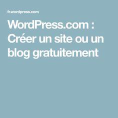 WordPress.com: Créer un site ou un blog gratuitement