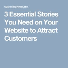 3 Essential Stories You Need on Your Website to Attract Customers