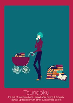 Tsundoku - the act of leaving a book unread after buying it piling it up together wit other unread books - one of 15 Words in Other Languages with No Direct English Equivalent