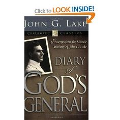 Diary of God's Generals: Excerpts from the Miracle Ministry of John G. Lake (Charismatic Classics): John G. Lake: 9781577945284: Amazon.com: Books