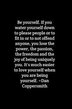 It's easier to love yourself when you're being yourself.