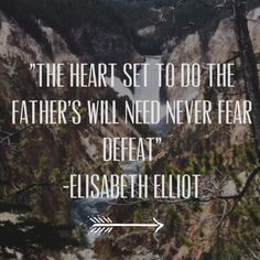 """""""The heart set to do the Father's will need never fear defeat"""" -Elisabeth Elliot"""