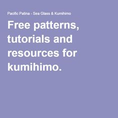 Free patterns, tutorials and resources for kumihimo.