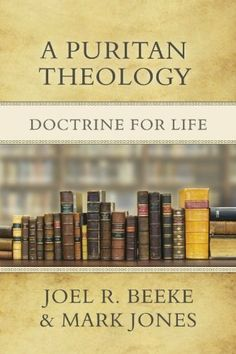 A Puritan Theology: Doctrine For Life | Joel R. Beeke & Mark Jones #Religious #Spiritual