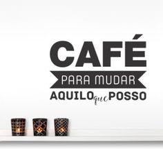 Adesivo de Parede Frase - Café para Mudar Aquilo que Posso