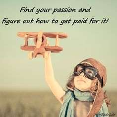 Find your passion and figure out how to get paid for it! haha #Passion #SqdnLdr
