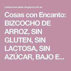 Cosas con Encanto: BIZCOCHO DE ARROZ, SIN GLUTEN, SIN LACTOSA, SIN AZÚCAR, BAJO EN GRASAS