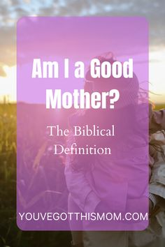 """Mommin' is hard! Being a mom to a newborn baby, toddlers, or to a teenager, you can easily find yourself overwhelmed and asking yourself """"am I a good or bad mother?"""" Why is there only two choices? Read my post about what the Bible says about being a godly mother."""