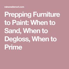 Prepping Furniture to Paint: When to Sand, When to Degloss, When to Prime