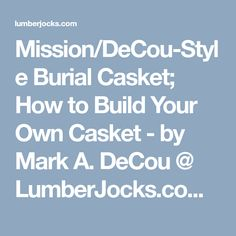 Mission/DeCou-Style Burial Casket; How to Build Your Own Casket - by Mark A. DeCou @ LumberJocks.com ~ woodworking community
